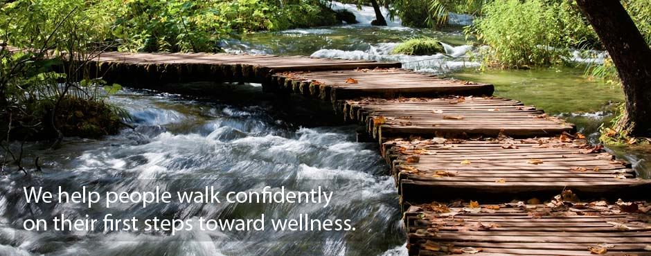 We help people walk confidently on their first steps toward wellness.